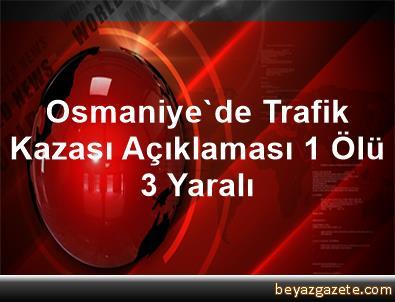 Osmaniye'de Trafik Kazası Açıklaması 1 Ölü, 3 Yaralı
