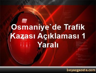 Osmaniye'de Trafik Kazası Açıklaması 1 Yaralı