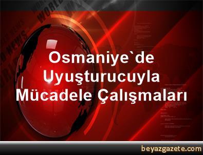 Osmaniye'de Uyuşturucuyla Mücadele Çalışmaları