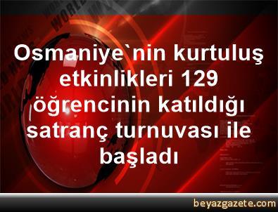 Osmaniye'nin kurtuluş etkinlikleri 129 öğrencinin katıldığı satranç turnuvası ile başladı