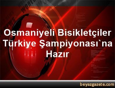 Osmaniyeli Bisikletçiler Türkiye Şampiyonası'na Hazır