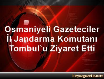 Osmaniyeli Gazeteciler İl Jandarma Komutanı Tombul'u Ziyaret Etti