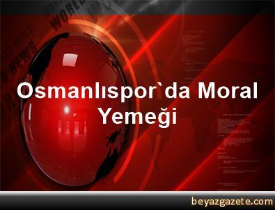 Osmanlıspor'da Moral Yemeği