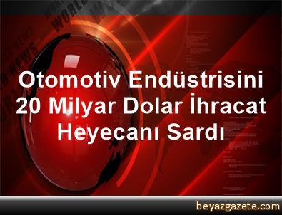 Otomotiv Endüstrisini 20 Milyar Dolar İhracat Heyecanı Sardı