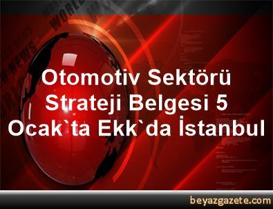 Otomotiv Sektörü Strateji Belgesi 5 Ocak'ta Ekk'da İstanbul