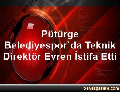 Pütürge Belediyespor'da Teknik Direktör Evren İstifa Etti