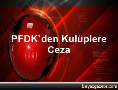 PFDK'den Kulüplere Ceza