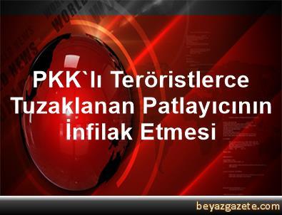 PKK'lı Teröristlerce Tuzaklanan Patlayıcının İnfilak Etmesi