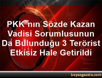 PKK'nın Sözde Kazan Vadisi Sorumlusunun Da Bulunduğu 3 Terörist Etkisiz Hale Getirildi