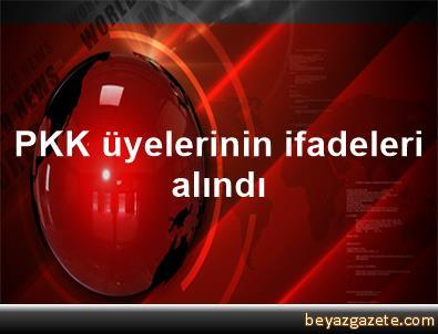 PKK üyelerinin ifadeleri alındı