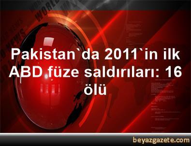 Pakistan'da 2011'in ilk ABD füze saldırıları: 16 ölü