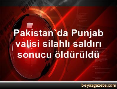 Pakistan'da Punjab valisi silahlı saldırı sonucu öldürüldü