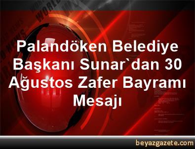 Palandöken Belediye Başkanı Sunar'dan 30 Ağustos Zafer Bayramı Mesajı