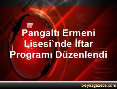 Pangaltı Ermeni Lisesi'nde İftar Programı Düzenlendi