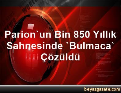 Parion Un Bin 850 Yillik Sahnesinde Bulmaca Cozuldu