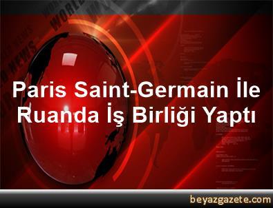 Paris Saint-Germain İle Ruanda İş Birliği Yaptı