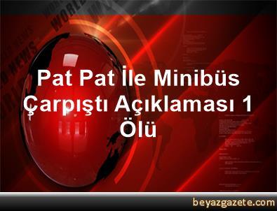 Pat Pat İle Minibüs Çarpıştı Açıklaması 1 Ölü