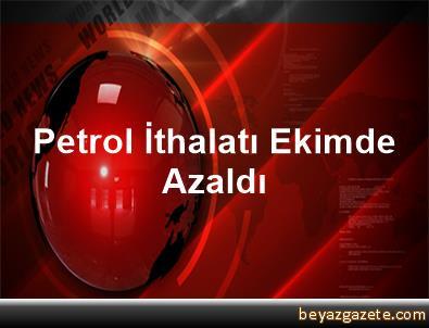 Petrol İthalatı Ekimde Azaldı