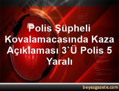 Polis Şüpheli Kovalamacasında Kaza Açıklaması 3'Ü Polis 5 Yaralı