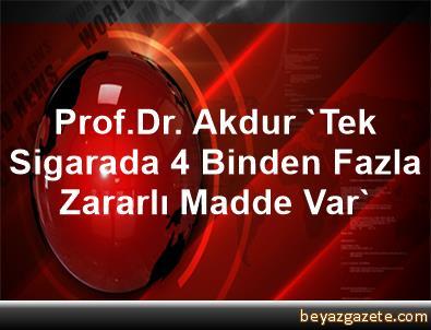 Prof.Dr. Akdur, 'Tek Sigarada 4 Binden Fazla Zararlı Madde Var'