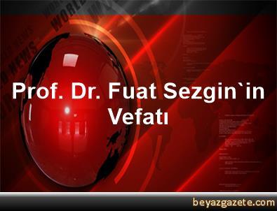 Prof. Dr. Fuat Sezgin'in Vefatı