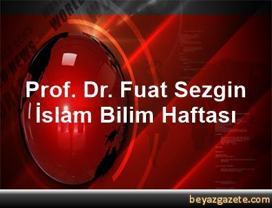 Prof. Dr. Fuat Sezgin İslam Bilim Haftası