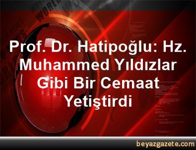 Prof. Dr. Hatipoğlu: Hz. Muhammed, Yıldızlar Gibi Bir Cemaat Yetiştirdi