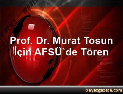 Prof. Dr. Murat Tosun İçin AFSÜ'de Tören