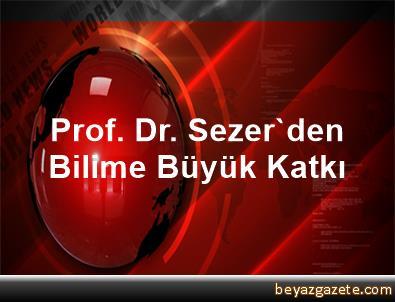 Prof. Dr. Sezer'den Bilime Büyük Katkı