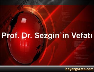 Prof. Dr. Sezgin'in Vefatı
