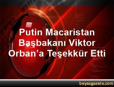 Putin, Macaristan Başbakanı Viktor Orban'a Teşekkür Etti