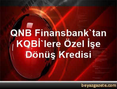 QNB Finansbank'tan KOBİ'lere Özel İşe Dönüş Kredisi