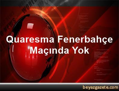 Quaresma Fenerbahçe Maçında Yok