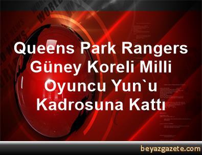 Queens Park Rangers, Güney Koreli Milli Oyuncu Yun'u Kadrosuna Kattı