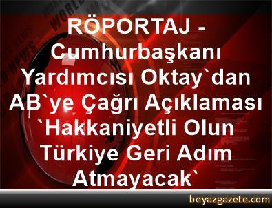 RÖPORTAJ - Cumhurbaşkanı Yardımcısı Oktay'dan AB'ye Çağrı Açıklaması 'Hakkaniyetli Olun, Türkiye Geri Adım Atmayacak'