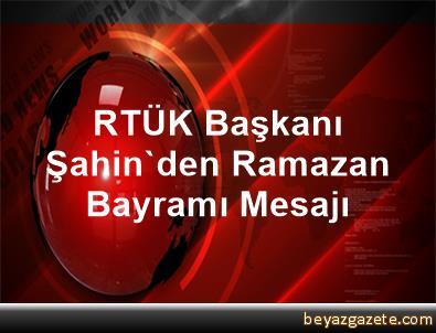 RTÜK Başkanı Şahin'den Ramazan Bayramı Mesajı