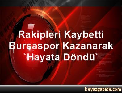 Rakipleri Kaybetti, Bursaspor Kazanarak 'Hayata Döndü'