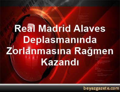 Real Madrid, Alaves Deplasmanında Zorlanmasına Rağmen Kazandı