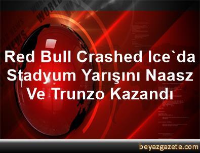 Red Bull Crashed Ice'da Stadyum Yarışını Naasz Ve Trunzo Kazandı