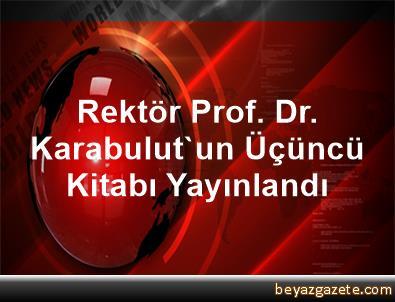 Rektör Prof. Dr. Karabulut'un Üçüncü Kitabı Yayınlandı
