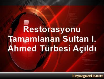 Restorasyonu Tamamlanan Sultan I. Ahmed Türbesi Açıldı