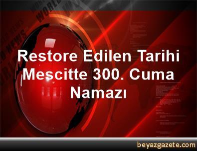 Restore Edilen Tarihi Mescitte 300. Cuma Namazı