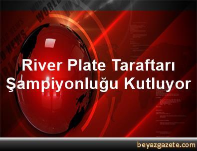 River Plate Taraftarı Şampiyonluğu Kutluyor