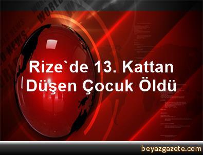Rize'de 13. Kattan Düşen Çocuk Öldü