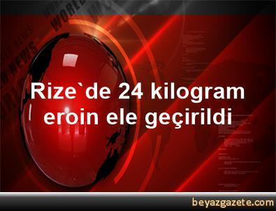 Rize'de 24 kilogram eroin ele geçirildi