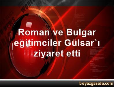 Roman ve Bulgar eğitimciler, Gülsar'ı ziyaret etti