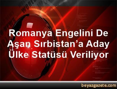 Romanya Engelini De Aşan Sırbistan'a Aday Ülke Statüsü Veriliyor