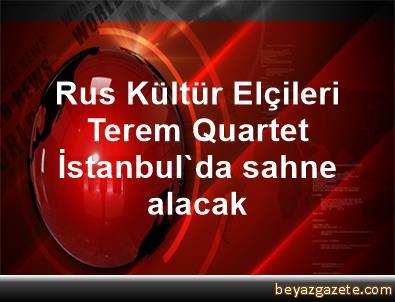Rus Kültür Elçileri Terem Quartet İstanbul'da sahne alacak