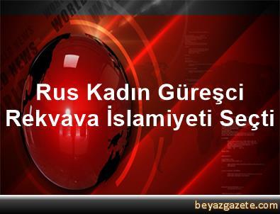 Rus Kadın Güreşci Rekvava İslamiyeti Seçti