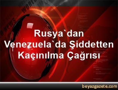 Rusya'dan Venezuela'da Şiddetten Kaçınılma Çağrısı